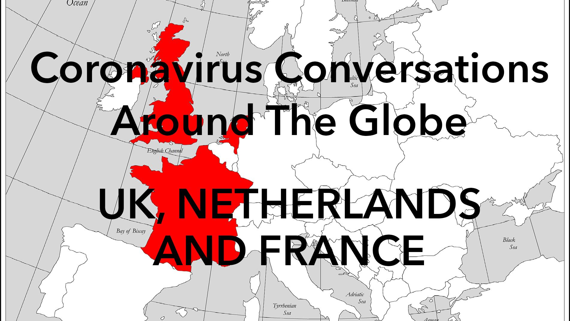 Coronavirus Conversations Around The Globe: UK, France and Netherlands